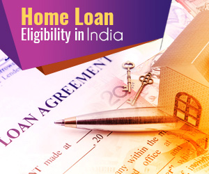 All you should Know about Home Loan Eligibility in India